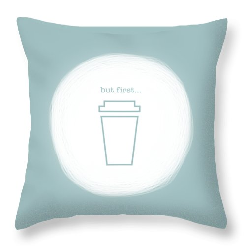 Coffee Throw Pillow featuring the digital art But First, Coffee by Nancy Ingersoll