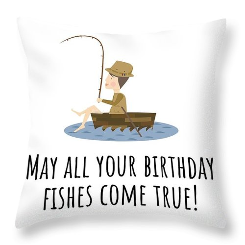 Throw Pillow featuring the digital art Fishing Birthday Card - Cute Fishing Card - May All Your Fishes Come True - Fisherman Birthday Card by Joey Lott
