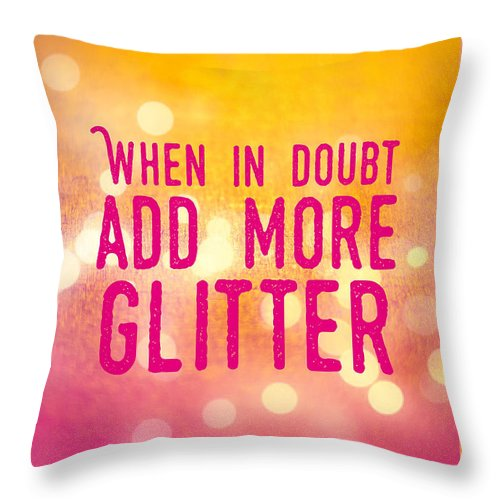 Quote Throw Pillow featuring the photograph Fun quote When in doubt add more glitter by Matthias Hauser