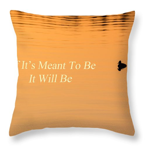 Quotes Throw Pillow featuring the photograph If It's Meant To Be It Will Be by Bill Wakeley