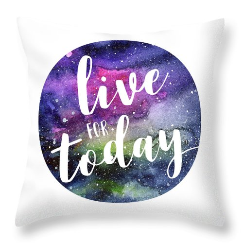 Inspirational Throw Pillow featuring the painting Live for Today Galaxy Watercolor Typography by Olga Shvartsur