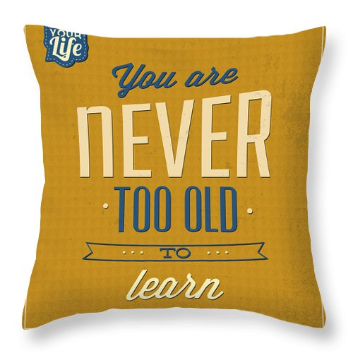 Motivation Throw Pillow featuring the digital art Never Too Old by Naxart Studio