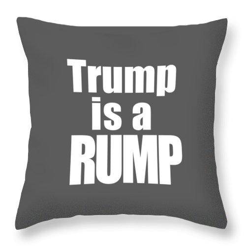Trump Throw Pillow featuring the photograph Trump Is A Rump Tee by Edward Fielding