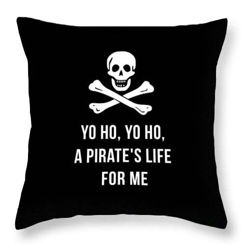Pirate Throw Pillow featuring the digital art Yo Ho Yo Ho A Pirate Life For Me Tee by Edward Fielding