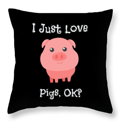 I-just-love-pigs-ok Throw Pillow featuring the drawing Cute Funny I Just Love Pigs Ok by The Perfect Presents