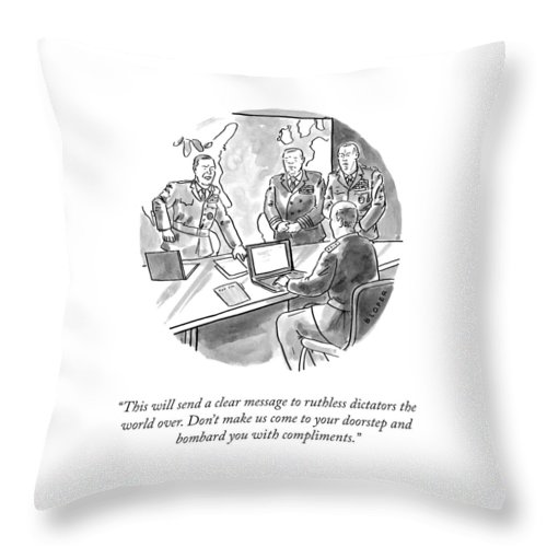 This Will Send A Clear Message To Ruthless Dictators The World Over. Don't Make Us Come To Your Doorstep And Bombard You With Compliments. Throw Pillow featuring the drawing A Clear Message by Brendan Loper