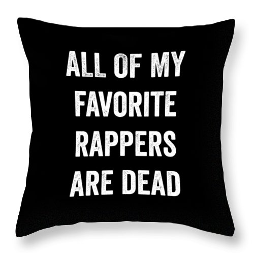 Funny Throw Pillow featuring the digital art All Of My Favorite Rappers Are Dead by Crypto Keeper