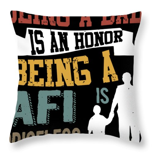 Papa Throw Pillow featuring the digital art being a dad is an honor being a Afi is priceless dad by Thomas Brunker