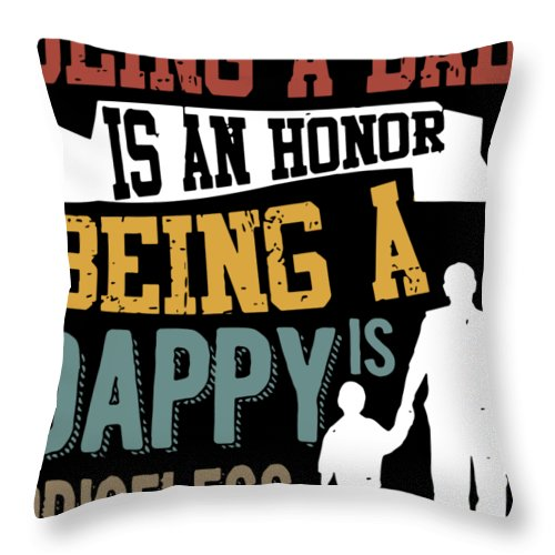 Papa Throw Pillow featuring the digital art being a dad is an honor being a Dappy is priceless dad by Connor Mansell