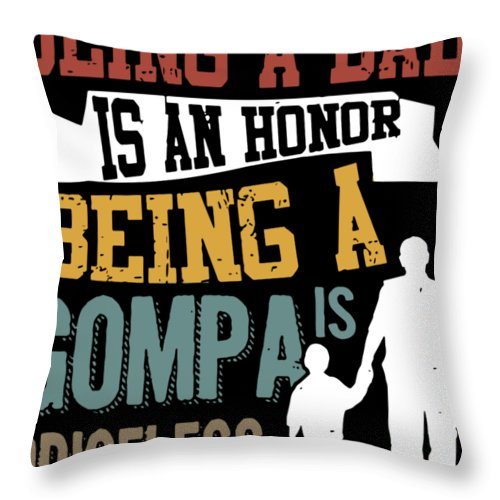 Papa Throw Pillow featuring the digital art being a dad is an honor being a Gompa is priceless dad by Jett Ashcroft