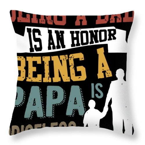 Papa Throw Pillow featuring the digital art being a dad is an honor being a Papa is priceless dad by Thomas Brunker