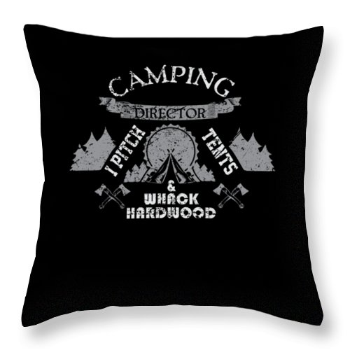 Campfire-general Throw Pillow featuring the digital art Camping Director I Pitch Tents And Whack Hardwood by TeeQueen2603