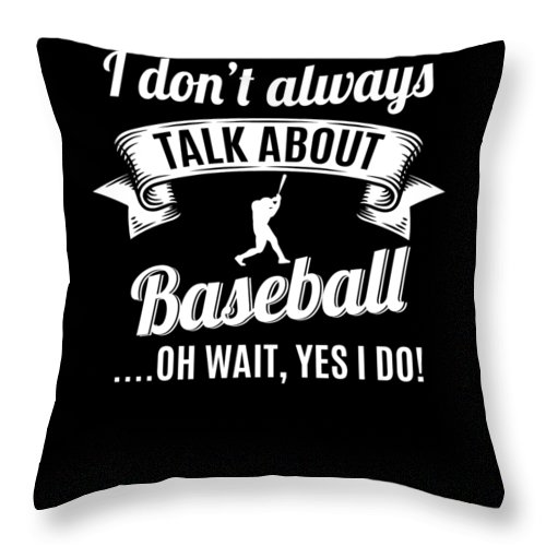 T-shirt Throw Pillow featuring the digital art Dont Always Talk About Baseball Oh Wait Yes I Do by Orange Pieces