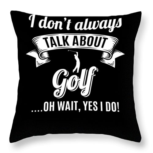 Golf-shirt Throw Pillow featuring the digital art Dont Always Talk About Golf Oh Wait Yes I Do by Orange Pieces