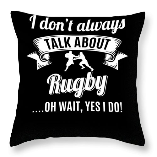 T-shirt Throw Pillow featuring the digital art Dont Always Talk About Rugby Oh Wait Yes I Do by Orange Pieces