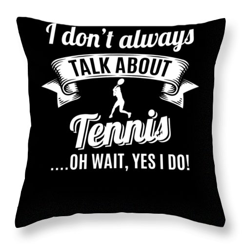 T-shirt Throw Pillow featuring the digital art Dont Always Talk About Tennis Oh Wait Yes I Do by Orange Pieces