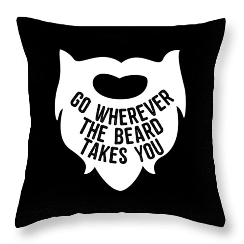 Cool Throw Pillow featuring the digital art Go Wherever The Beard Takes You by Flippin Sweet Gear