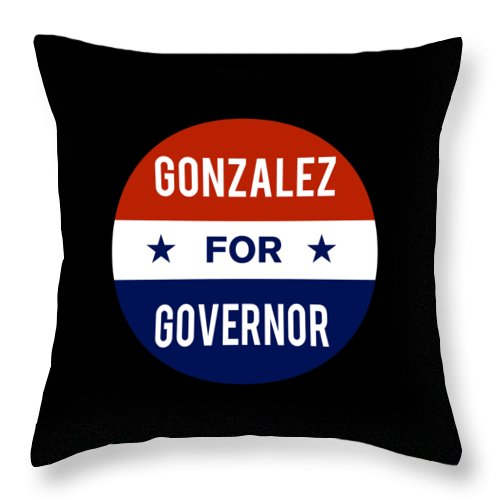 Election Throw Pillow featuring the digital art Gonzalez For Governor 2018 by Flippin Sweet Gear