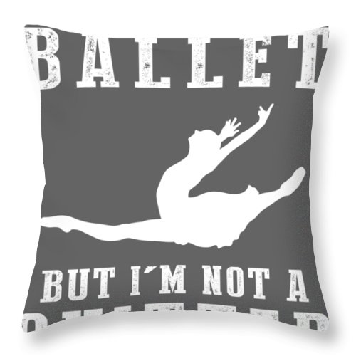 I Could Throw Pillow featuring the digital art I Could Stop Ballet But I'm Not A Quitter Tee by Black Shirt