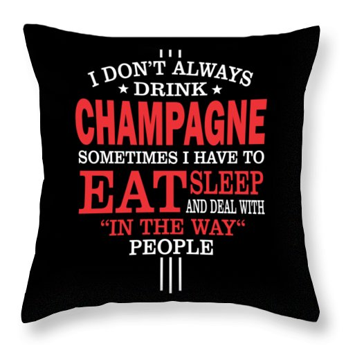 Love-champagne Throw Pillow featuring the digital art I Dont Always Drink Champagne Quote by Dusan Vrdelja