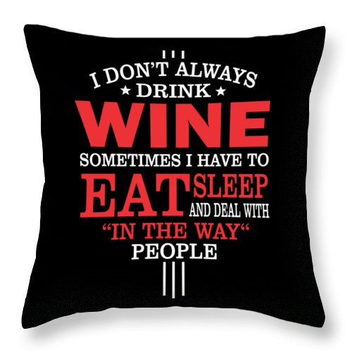 Wine-maker-gift Throw Pillow featuring the digital art I Dont Always Drink Wine Quote by Dusan Vrdelja