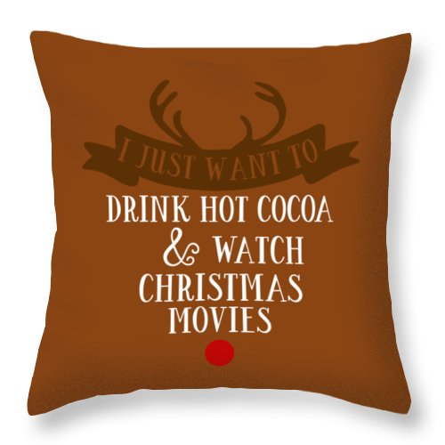I Just Want To Drink Hot Cocoa & Watch Christmas Movies Throw Pillow featuring the digital art I Just Want To Drink Hot Cocoa And Watch Christmas Movies by Print My Mind