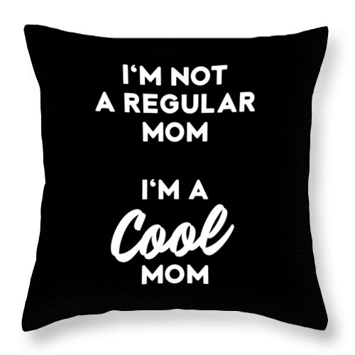 Funny Throw Pillow featuring the digital art Im Not A Regular Im A Cool Mom by Crypto Keeper