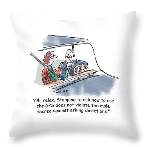 Gps Throw Pillow featuring the drawing Oh, Relax. Stopping To Ask How To Use The Gps Does by Chris Wildt
