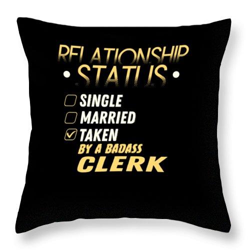 Love Throw Pillow featuring the digital art Relationship Status Taken By A Badass Clerk by TeeQueen2603