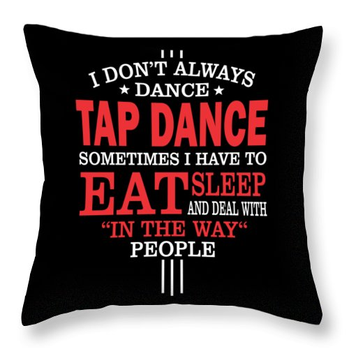 Tap-dancer-gift-her Throw Pillow featuring the digital art Tap Dancers Funny Statement Gift by Dusan Vrdelja