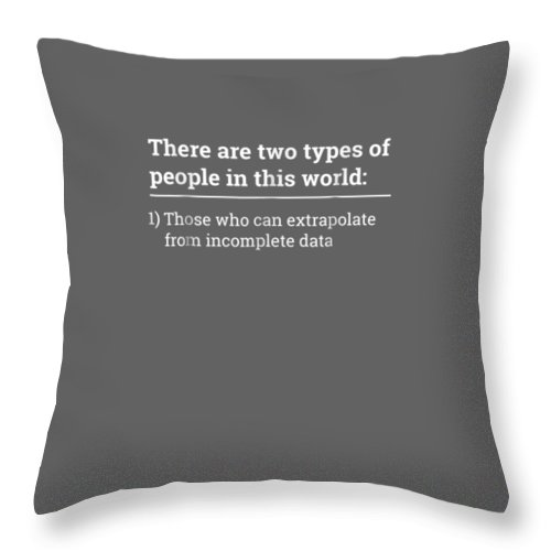 girls' Novelty Clothing Throw Pillow featuring the digital art Two Types Of People Can Extrapolate Incomplete Data Tshirt by Do David
