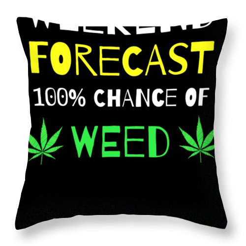 Weekend-forecast Throw Pillow featuring the digital art Weekend Forecast 100 Chance Of Weed by Beth Scannell