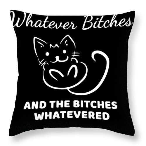 The-bitches-whatevered Throw Pillow featuring the digital art Whatever Bitches Cat by Beth Scannell