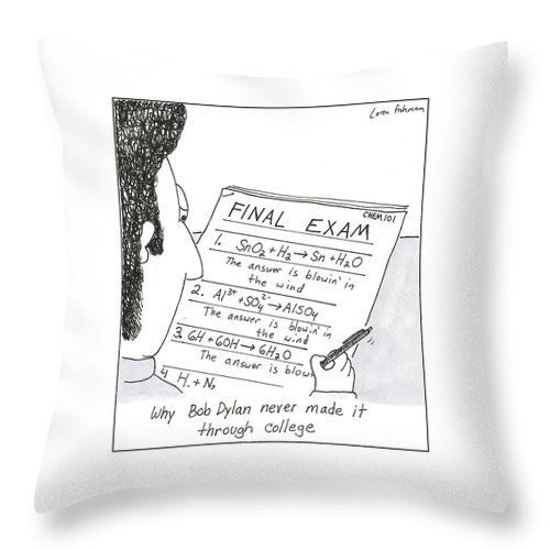 Bob Dylan Throw Pillow featuring the drawing Why Bob Dylan Never Made It Through College by Loren Fishman