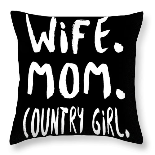 Mom Throw Pillow featuring the digital art Wife Mom Country Girl by Passion Loft
