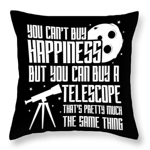 Gift Throw Pillow featuring the digital art You Cant Buy Happiness Telescope Astronomy by FH Design