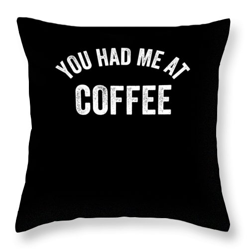 Funny Throw Pillow featuring the digital art You Had Me At Coffe Caffeine by Crypto Keeper