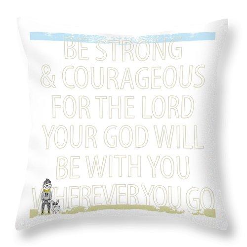 Joshua 1:9; Be Strong & Courageous; Teen Art; Kids Art Throw Pillow featuring the digital art Be Strong by Claire Tingen