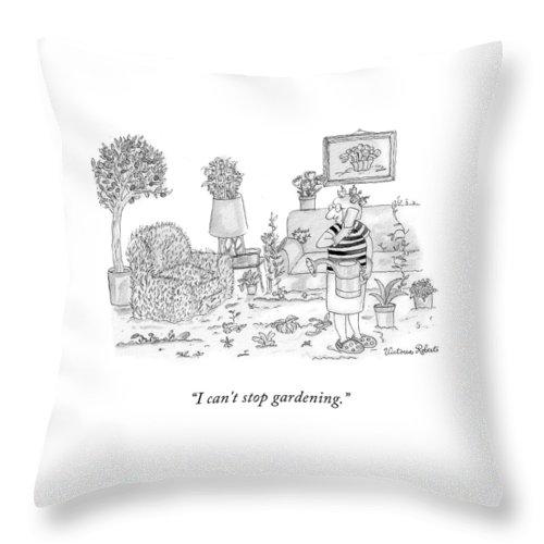 I Can't Stop Gardening Throw Pillow