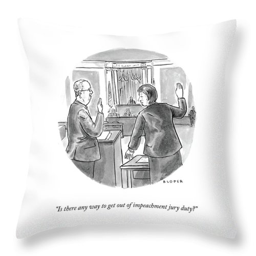 Is There Any Way To Get Out Of Impeachment Jury Duty? Throw Pillow featuring the drawing Impeachment Jury Duty by Brendan Loper