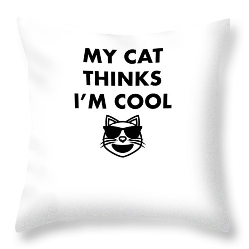 My Cat Throw Pillow featuring the digital art My Cat Thinks Im Cool Funny Animal Lover by Passion Loft