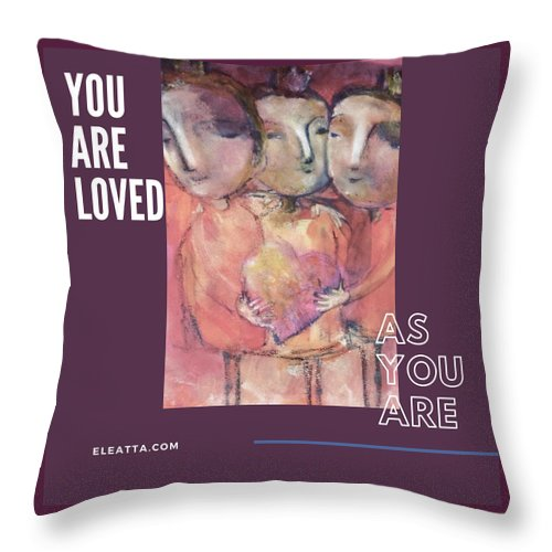Unique Throw Pillow featuring the mixed media You Are Loved As You Are by Eleatta Diver