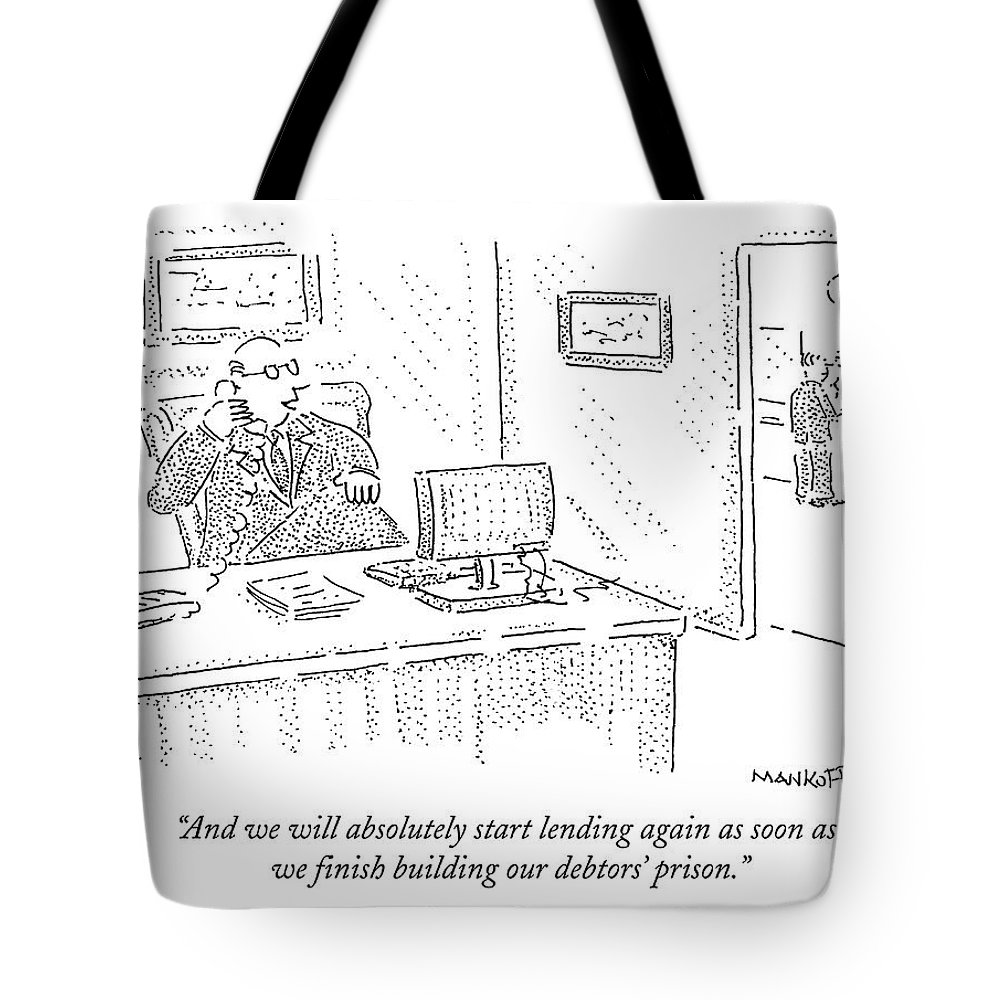 Banks Tote Bag featuring the drawing And We Will Absolutely Start Lending by Robert Mankoff