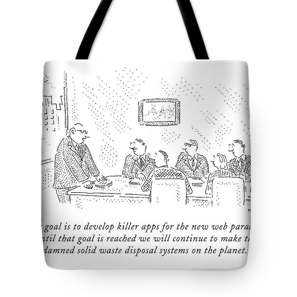 Internet Tote Bag featuring the drawing Our Goal Is To Develop Killer Apps For The New by Robert Mankoff