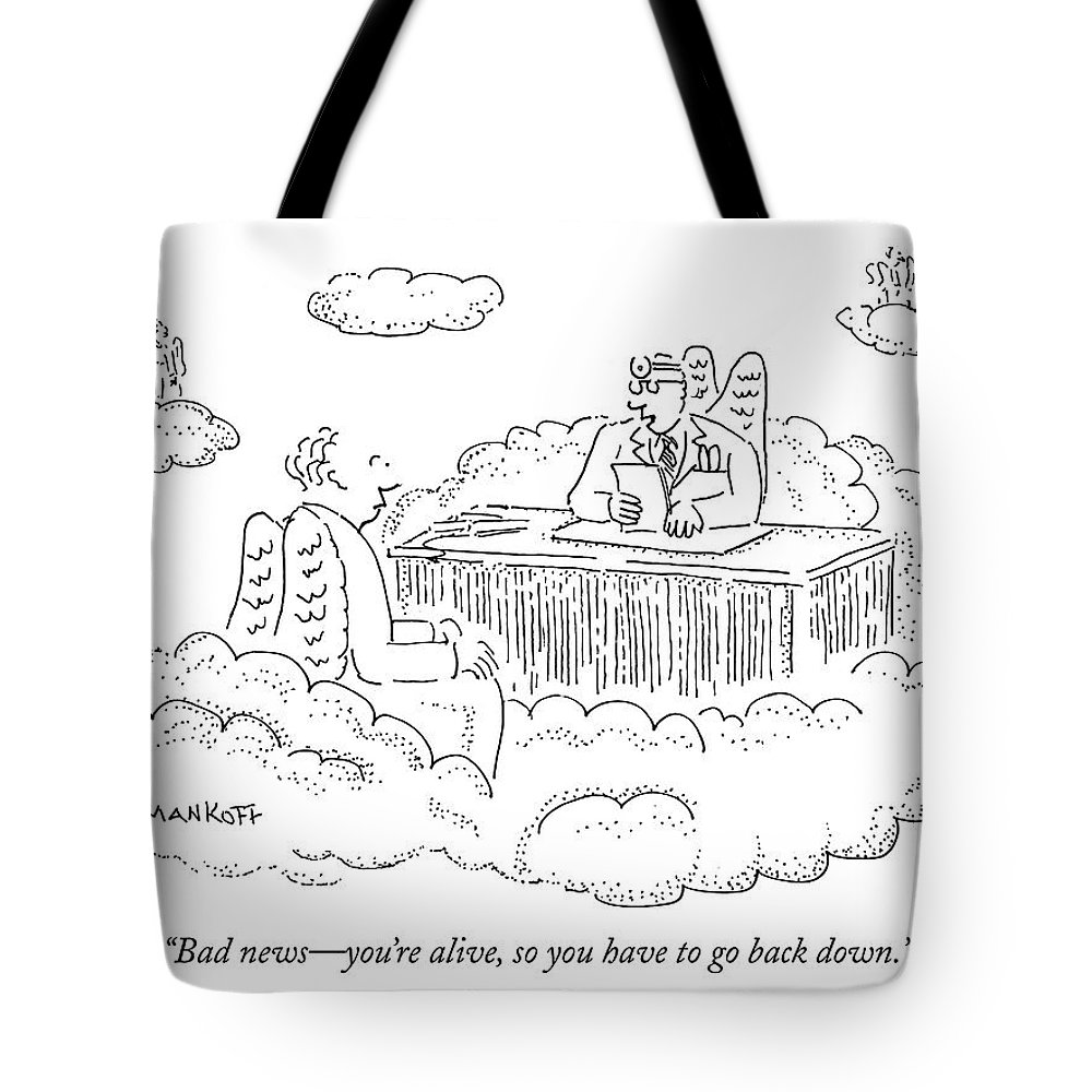 Heaven Tote Bag featuring the drawing Bad News - You're Alive by Robert Mankoff