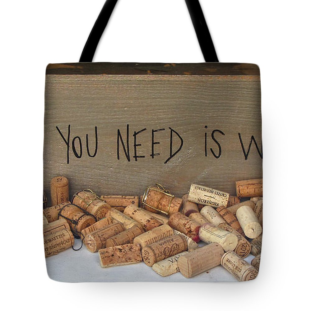 Wine Tote Bag featuring the photograph All You Need Is Wine by Dave Mills