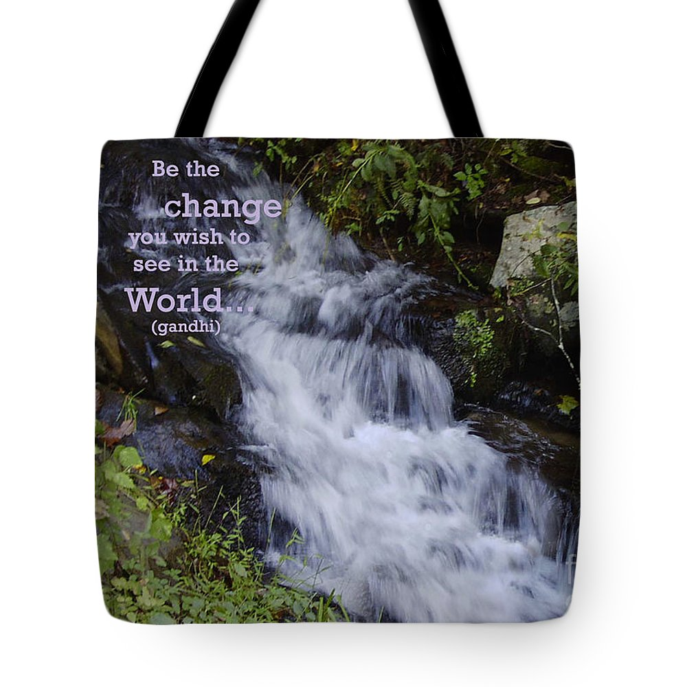 Quote Tote Bag featuring the photograph Be The Change by Sandra Clark