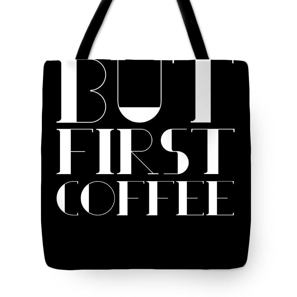 Coffee Tote Bag featuring the digital art But First Coffee Poster 1 by Naxart Studio