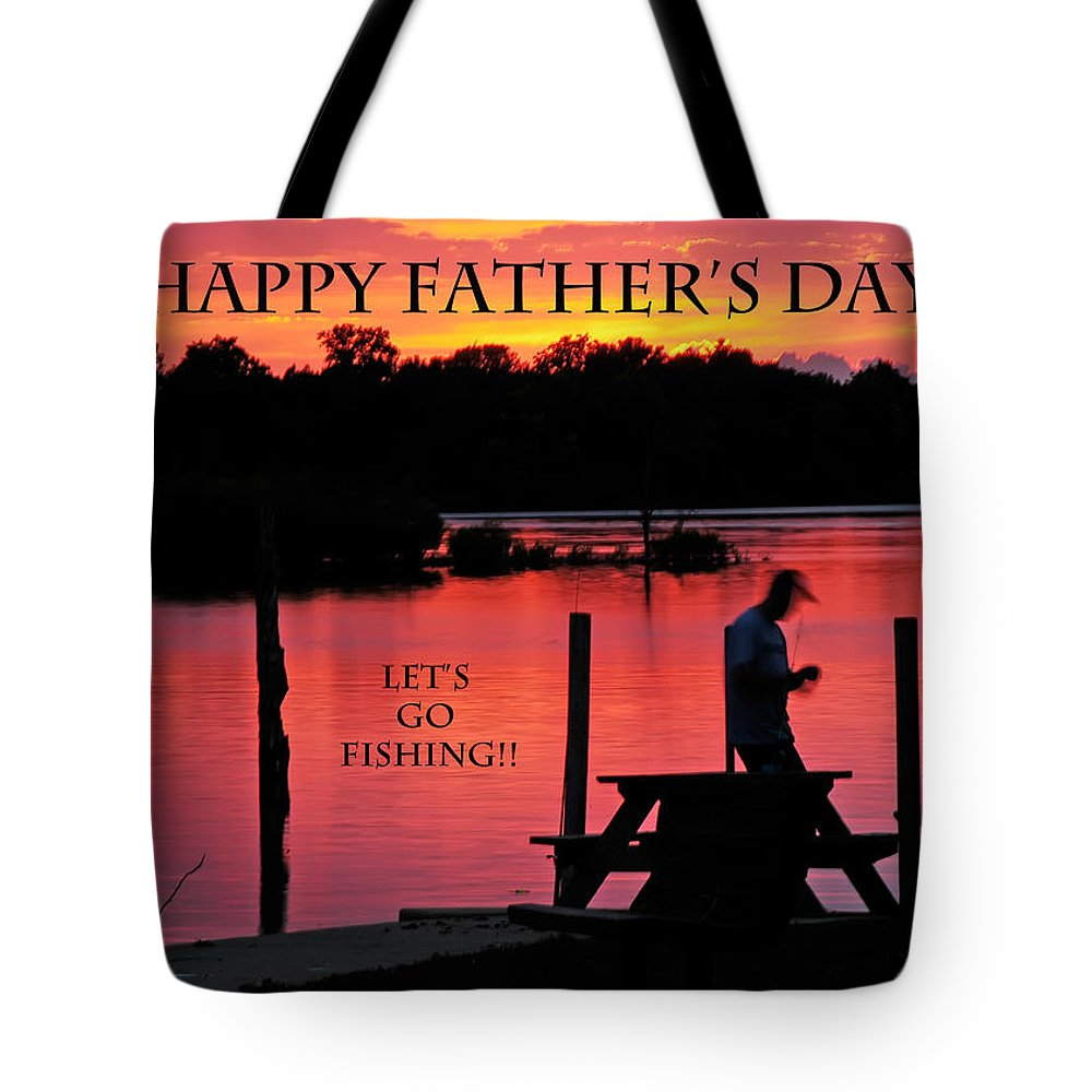 Father's Day Tote Bag featuring the photograph Dad Happy Father's Day Lets Go Fishing by Randall Branham