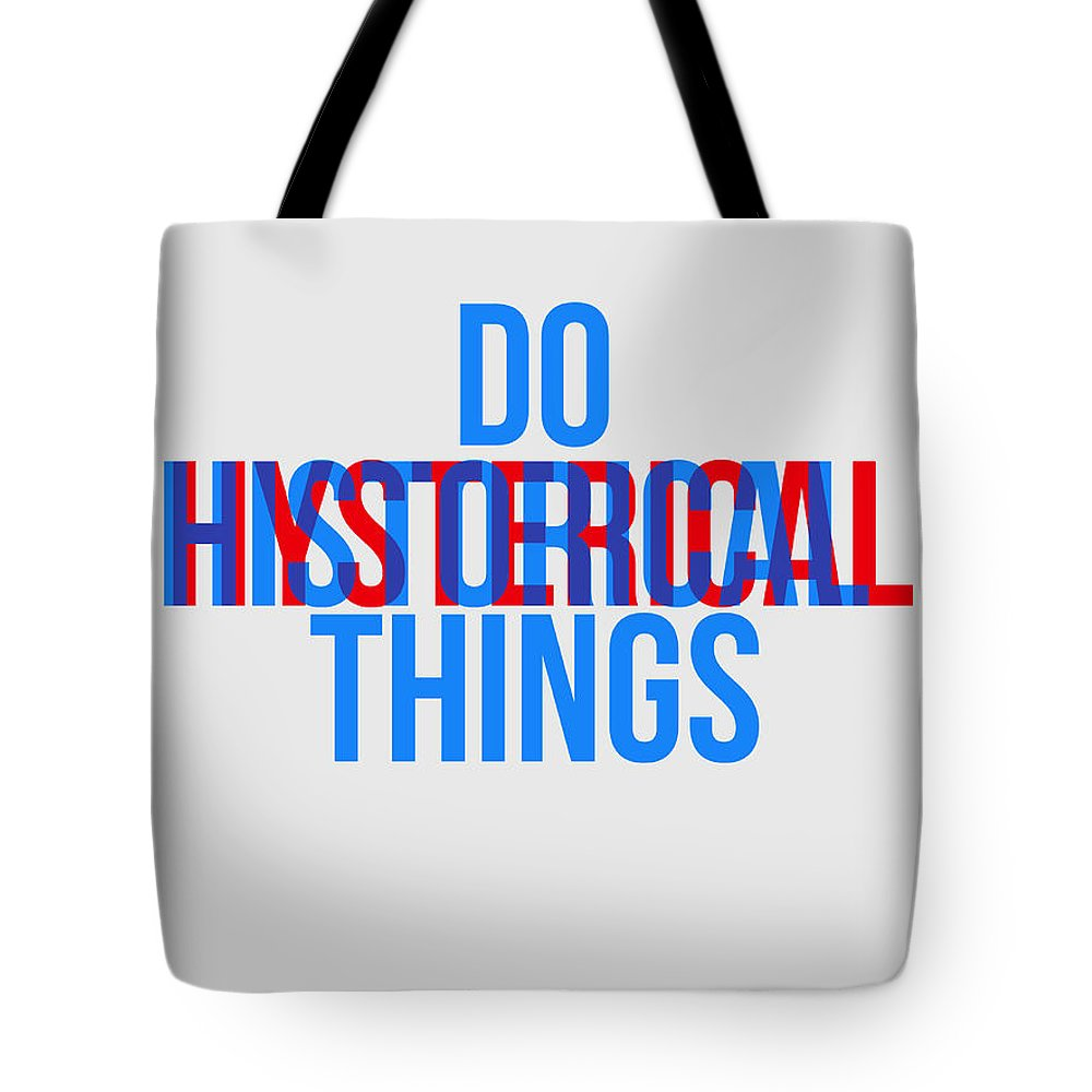 Motivational Tote Bag featuring the digital art Do Historical Things Poster by Naxart Studio